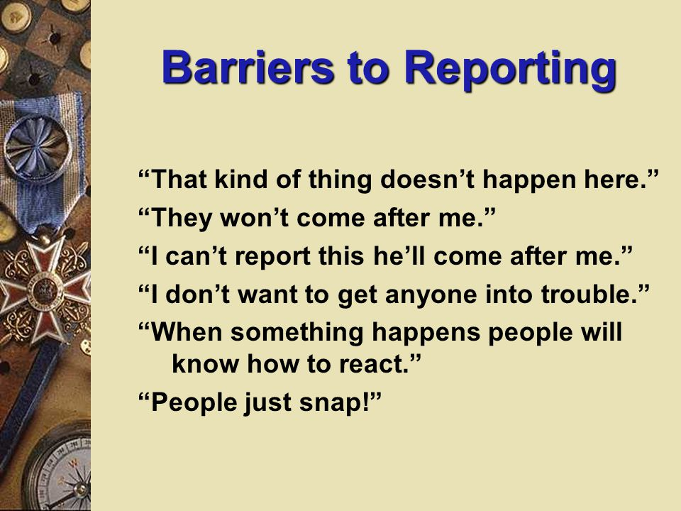 Barriers to Reporting That kind of thing doesn't happen here.