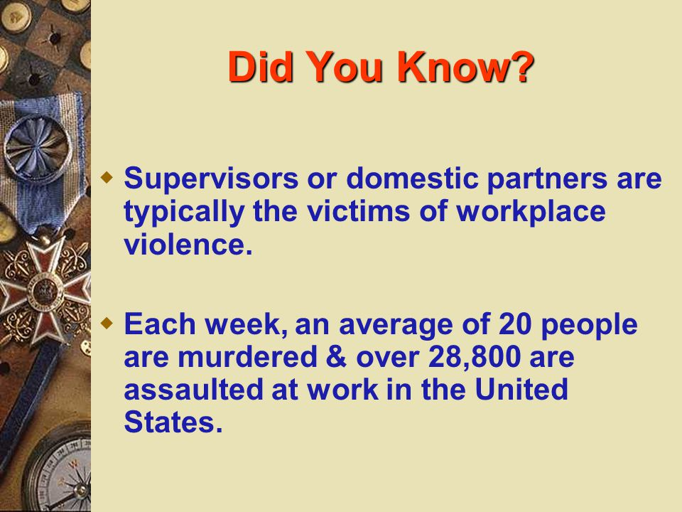 Did You Know Supervisors or domestic partners are typically the victims of workplace violence.