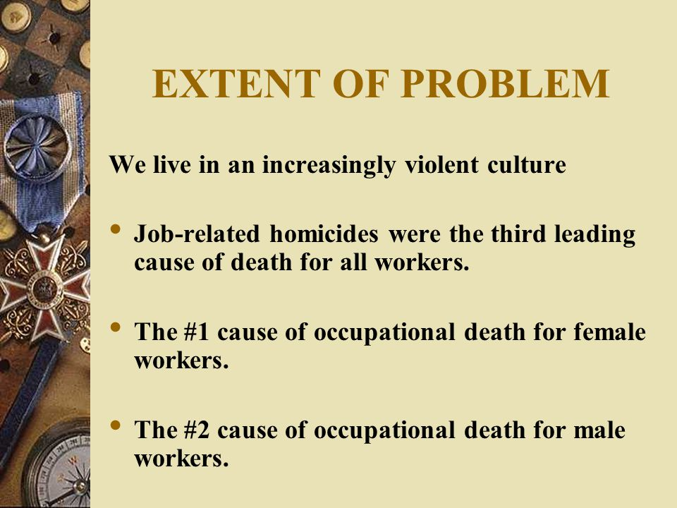 EXTENT OF PROBLEM We live in an increasingly violent culture