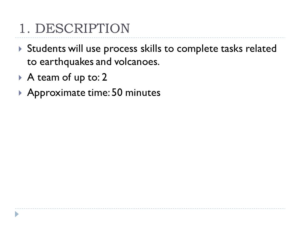1. DESCRIPTION Students will use process skills to complete tasks related to earthquakes and volcanoes.