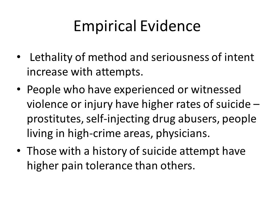 Empirical Evidence Lethality of method and seriousness of intent increase with attempts.