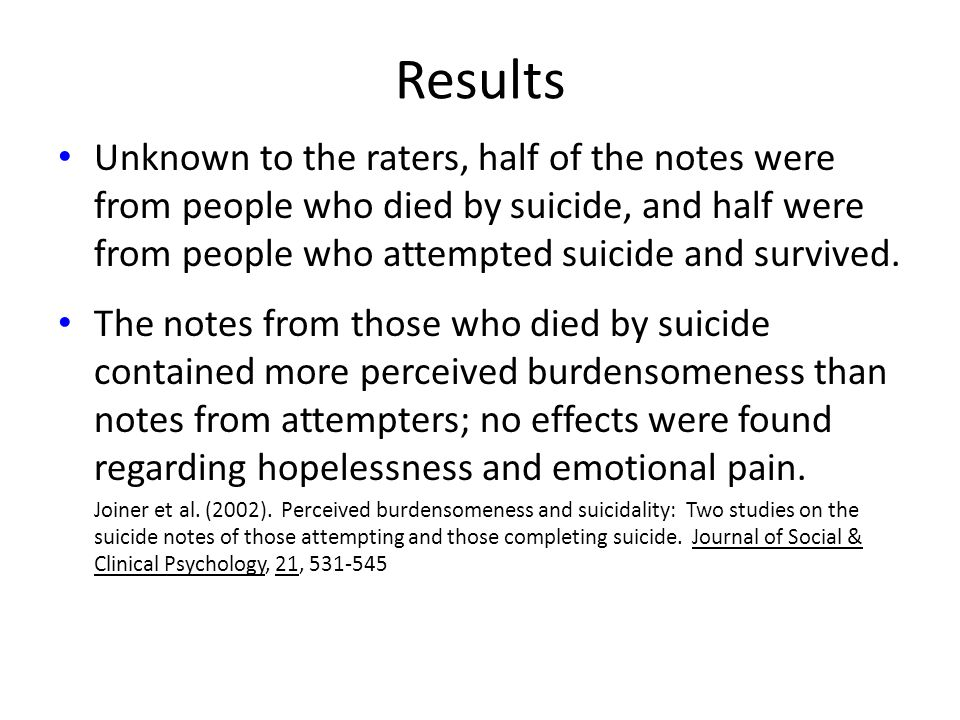 Results Unknown to the raters, half of the notes were from people who died by suicide, and half were from people who attempted suicide and survived.