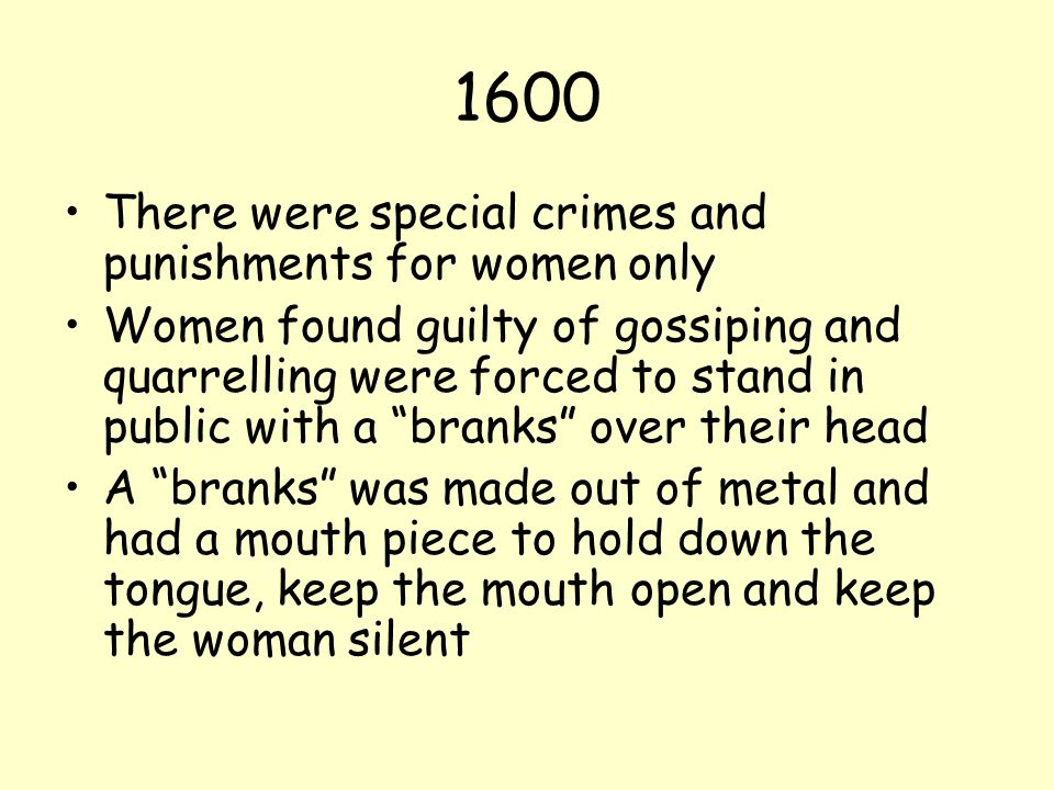 1600 There were special crimes and punishments for women only