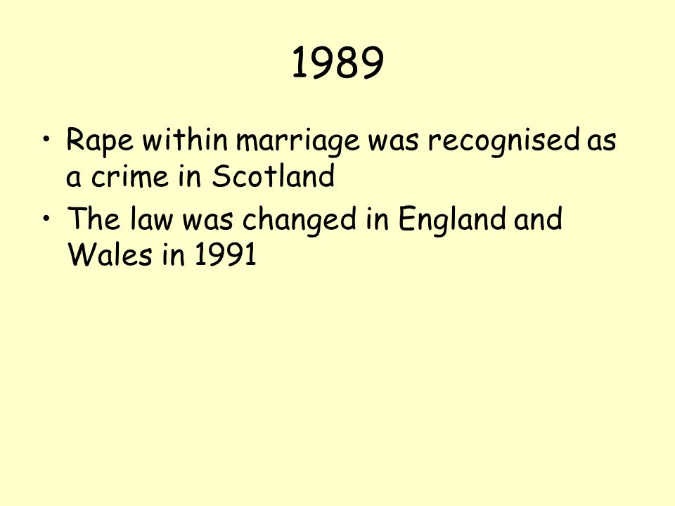 1989 Rape within marriage was recognised as a crime in Scotland