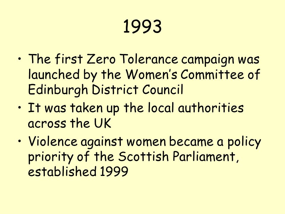 1993 The first Zero Tolerance campaign was launched by the Women's Committee of Edinburgh District Council.