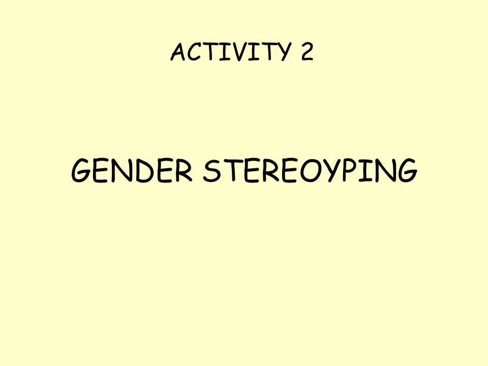 ACTIVITY 2 GENDER STEREOYPING