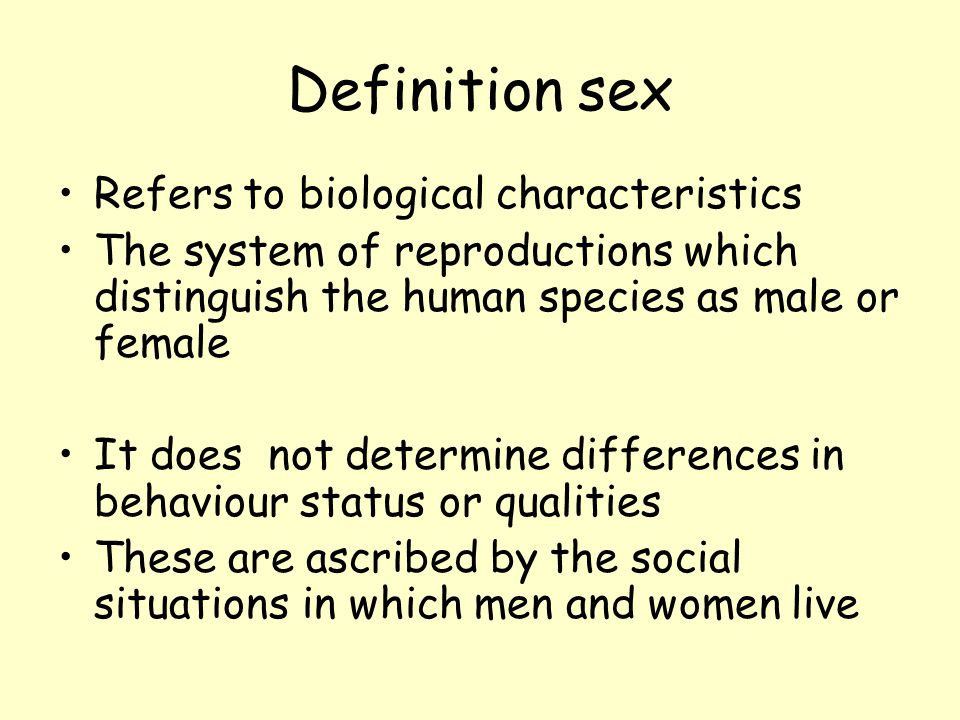Definition sex Refers to biological characteristics