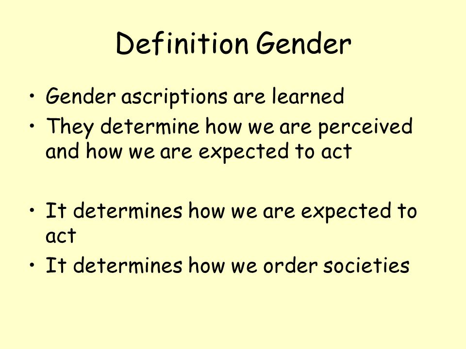 Definition Gender Gender ascriptions are learned