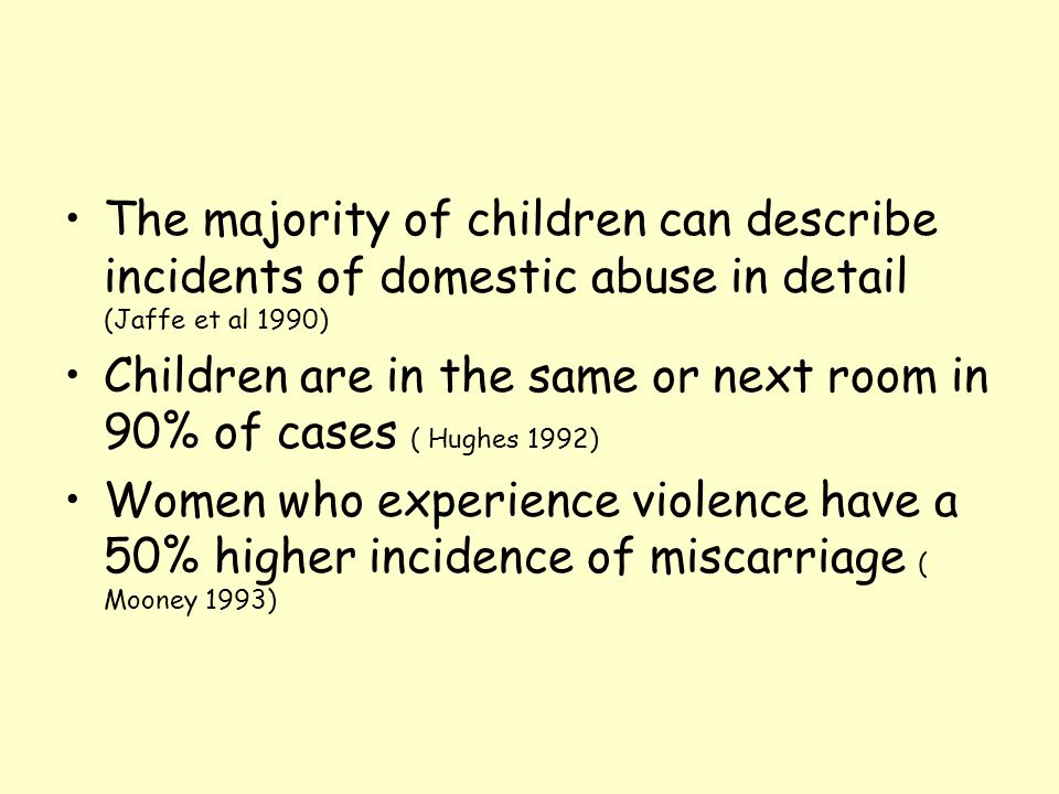 The majority of children can describe incidents of domestic abuse in detail (Jaffe et al 1990)