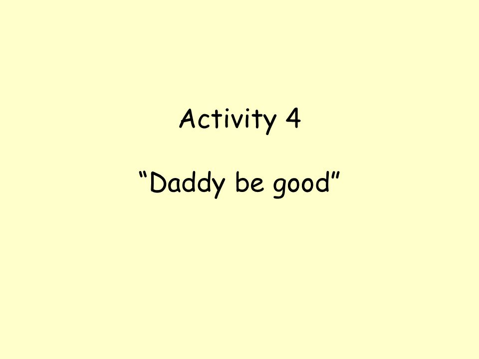 Activity 4 Daddy be good