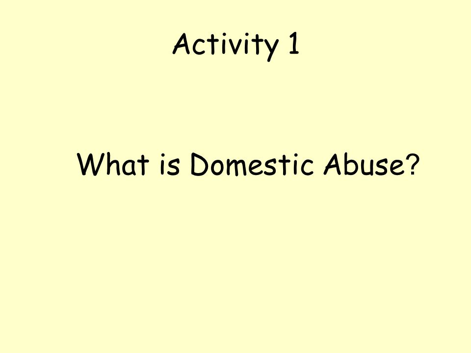 Activity 1 What is Domestic Abuse