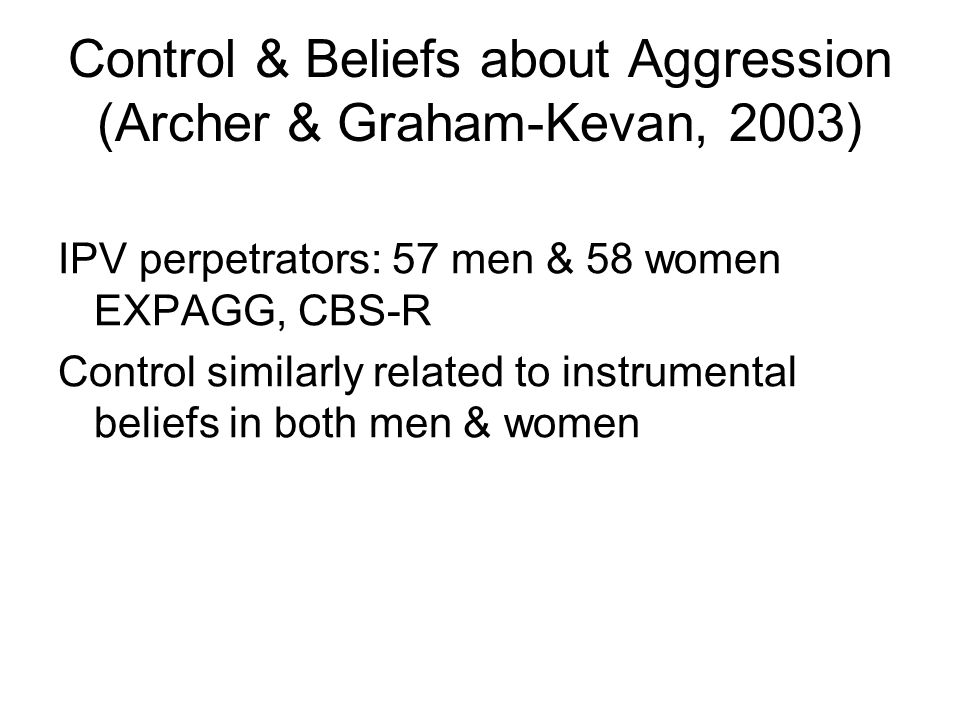 Control & Beliefs about Aggression (Archer & Graham-Kevan, 2003)