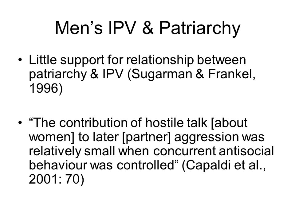 Men's IPV & Patriarchy Little support for relationship between patriarchy & IPV (Sugarman & Frankel, 1996)