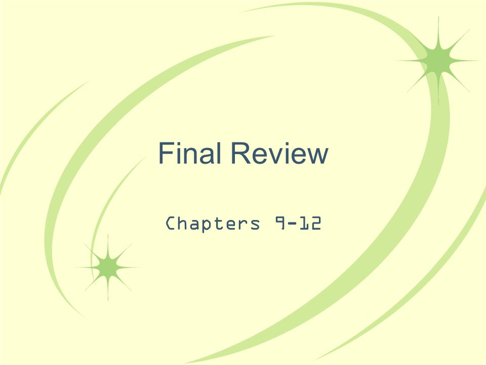 Final Review Chapters 9-12