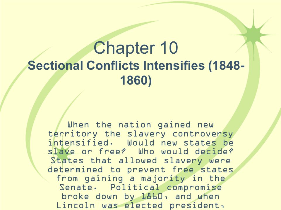 Chapter 10 Sectional Conflicts Intensifies (1848-1860)