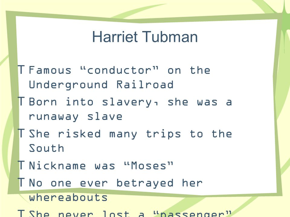 Harriet Tubman Famous conductor on the Underground Railroad