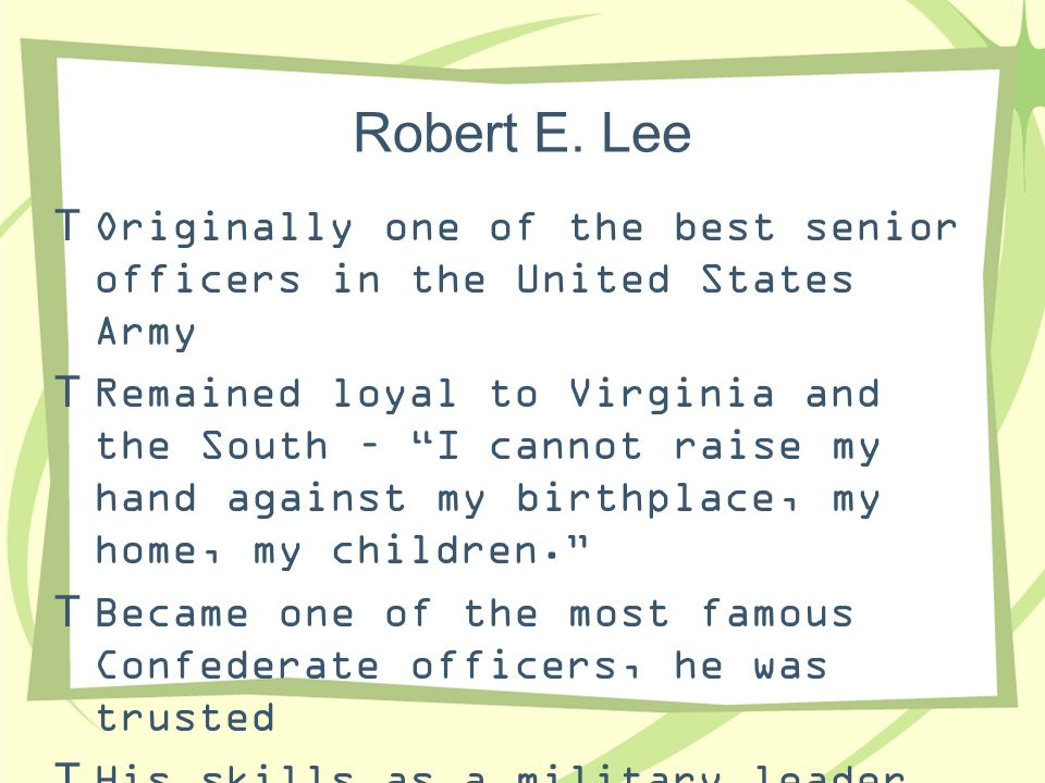 Robert E. Lee Originally one of the best senior officers in the United States Army.