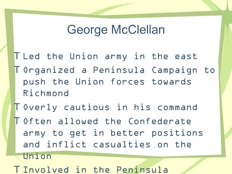 George McClellan Led the Union army in the east
