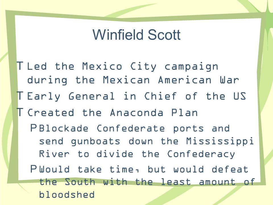 Winfield Scott Led the Mexico City campaign during the Mexican American War. Early General in Chief of the US.