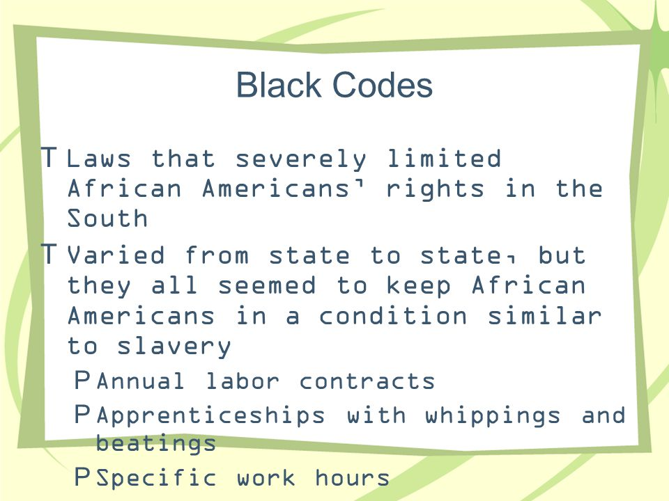 Black Codes Laws that severely limited African Americans' rights in the South.