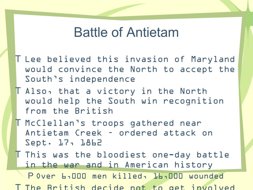 Battle of Antietam Lee believed this invasion of Maryland would convince the North to accept the South's independence.
