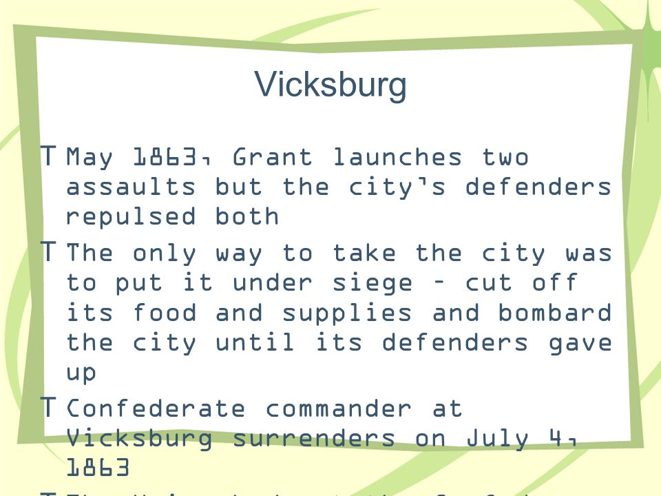 Vicksburg May 1863, Grant launches two assaults but the city's defenders repulsed both.
