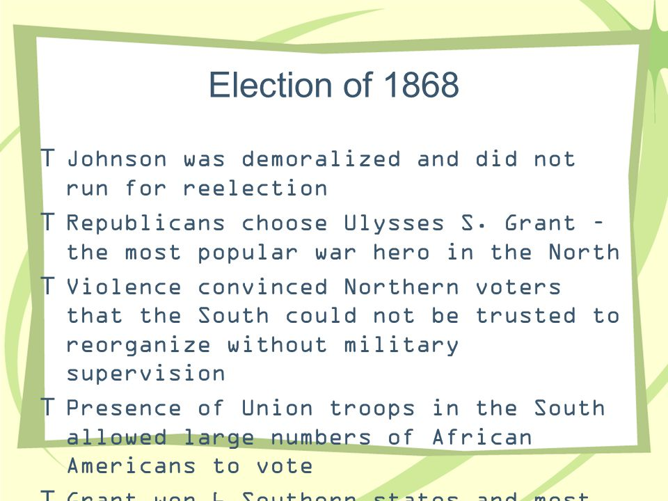 Election of 1868 Johnson was demoralized and did not run for reelection.