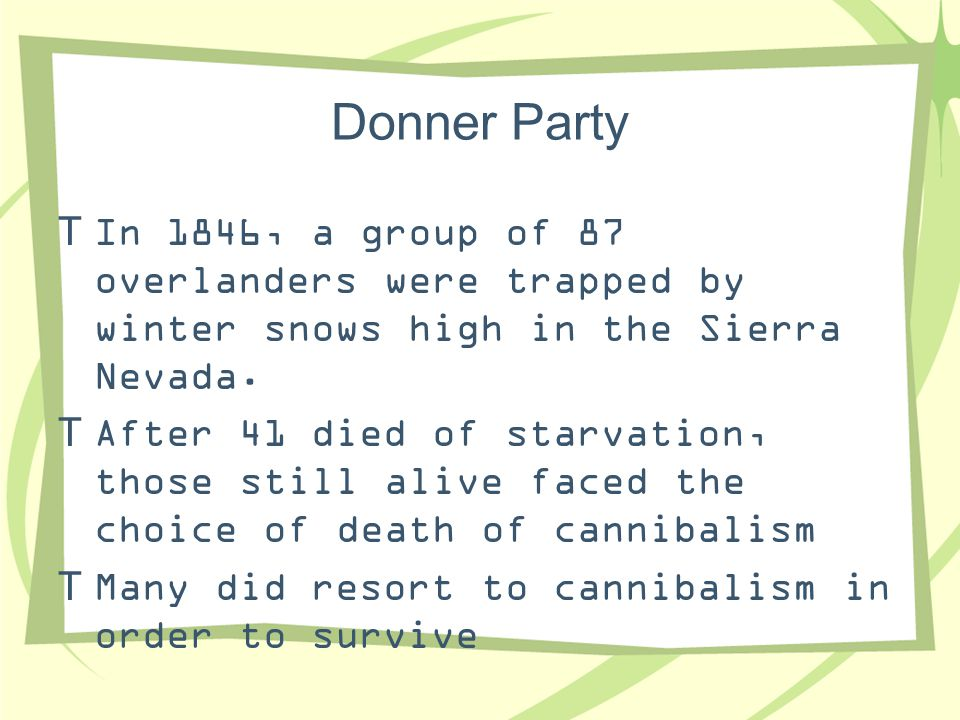 Donner Party In 1846, a group of 87 overlanders were trapped by winter snows high in the Sierra Nevada.