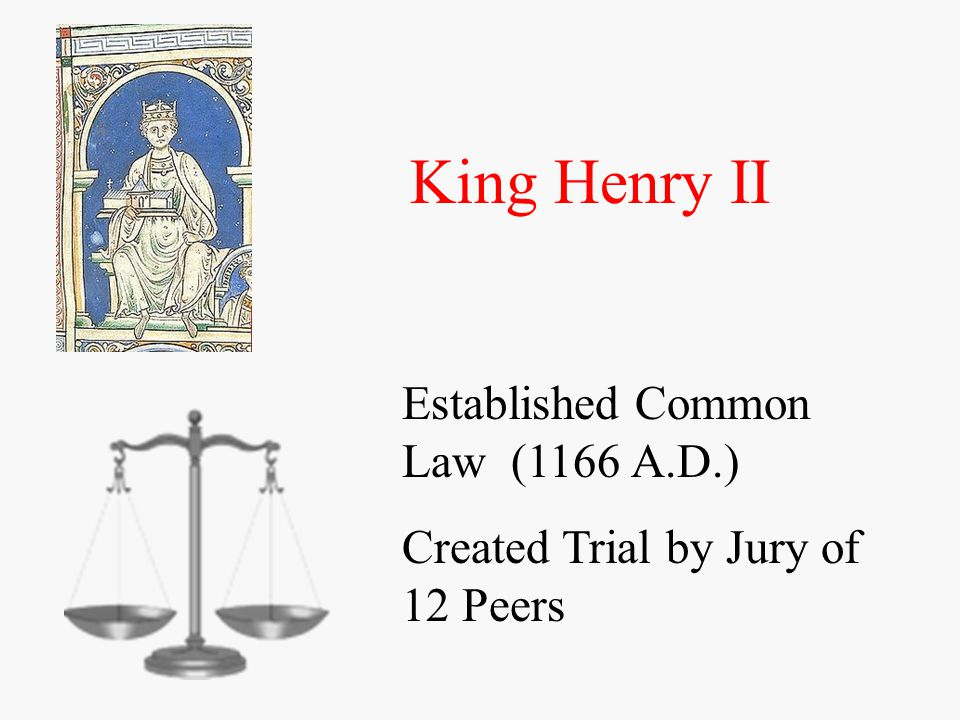King Henry II Established Common Law (1166 A.D.)