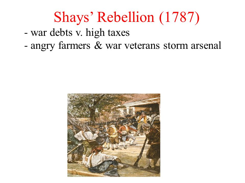 Shays' Rebellion (1787) - war debts v. high taxes