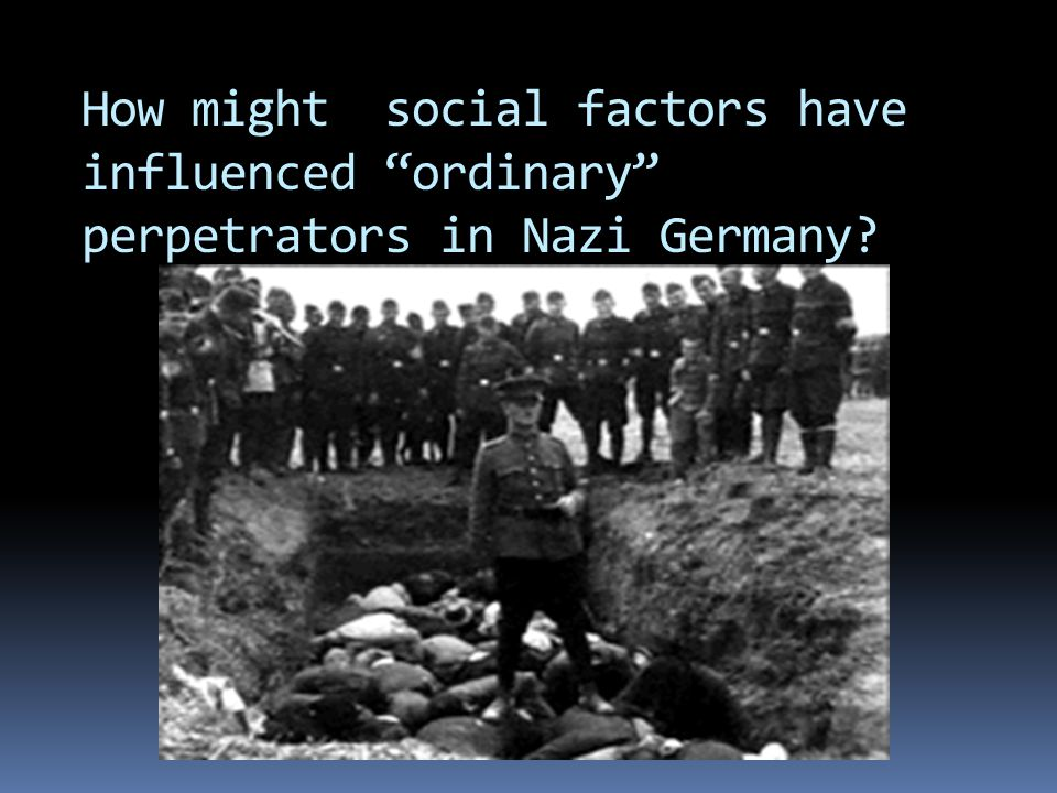 How might social factors have influenced ordinary perpetrators in Nazi Germany