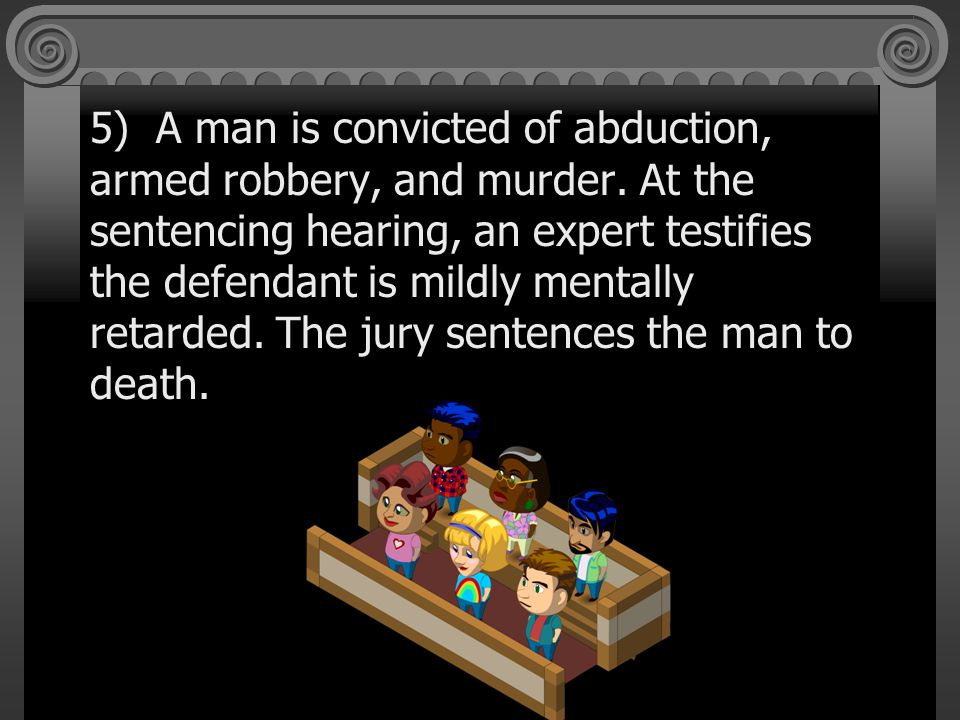 5) A man is convicted of abduction, armed robbery, and murder