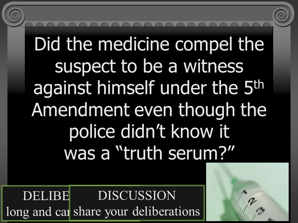Did the medicine compel the suspect to be a witness against himself under the 5th Amendment even though the police didn't know it was a truth serum