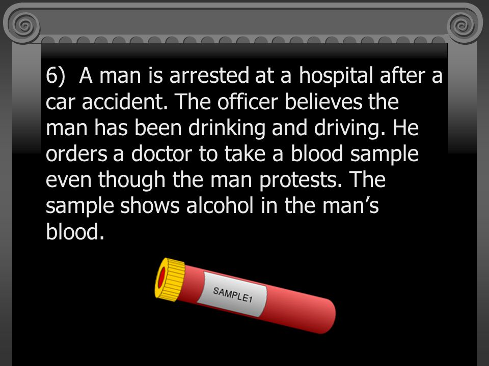 6) A man is arrested at a hospital after a car accident