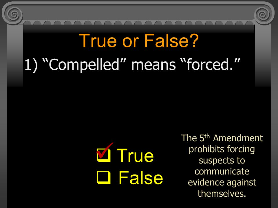 True or False True False 1) Compelled means forced.