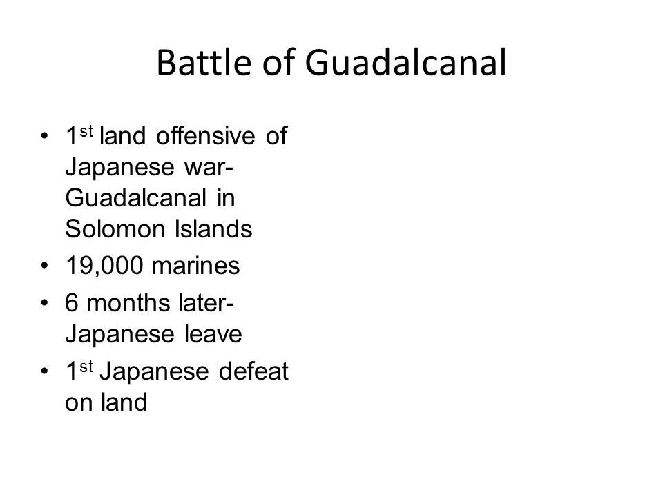 Battle of Guadalcanal 1st land offensive of Japanese war- Guadalcanal in Solomon Islands. 19,000 marines.