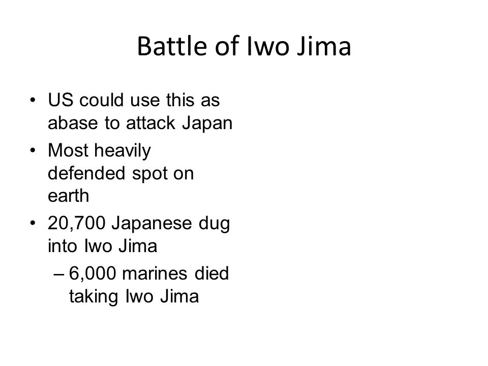 Battle of Iwo Jima US could use this as abase to attack Japan