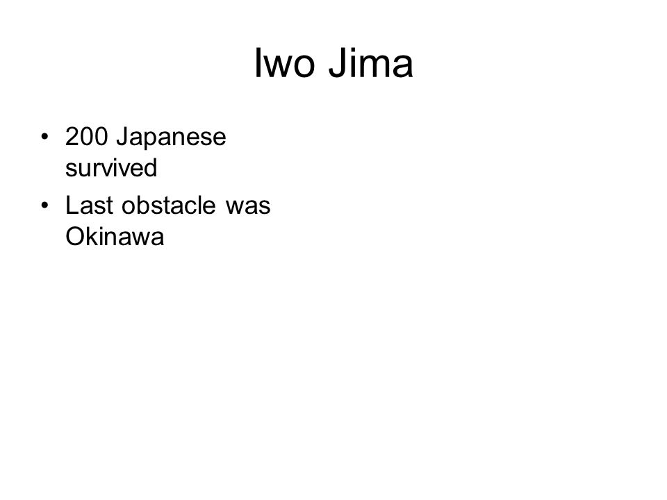 Iwo Jima 200 Japanese survived Last obstacle was Okinawa