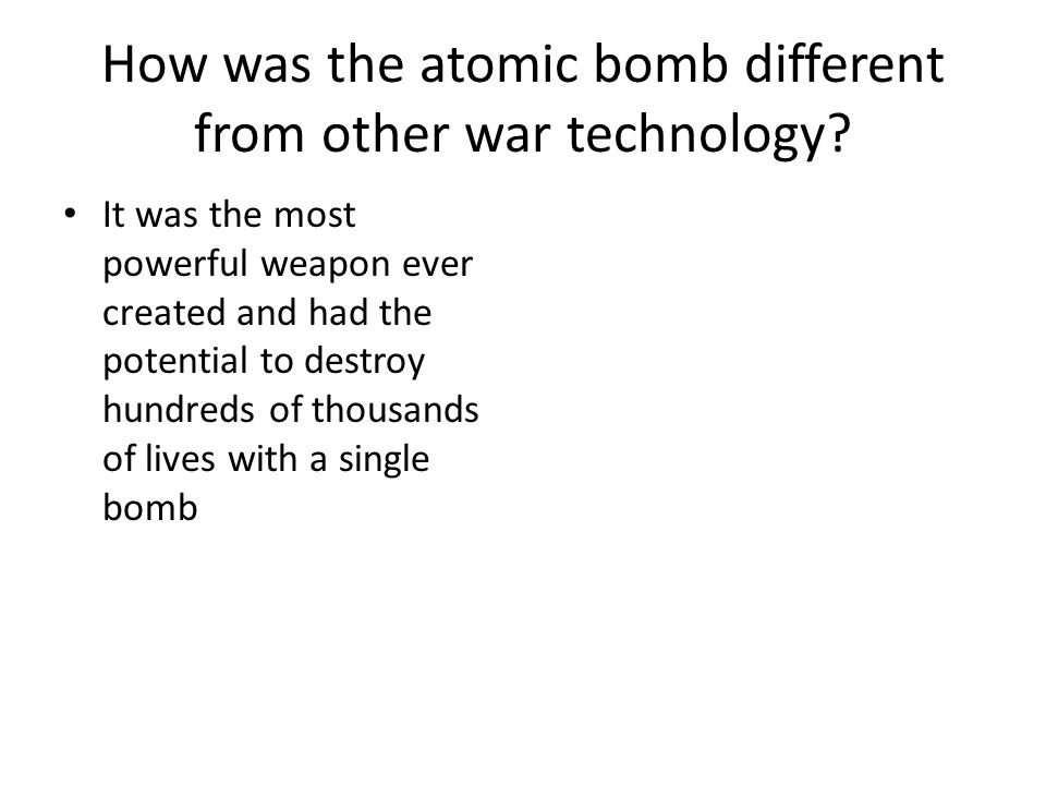 How was the atomic bomb different from other war technology