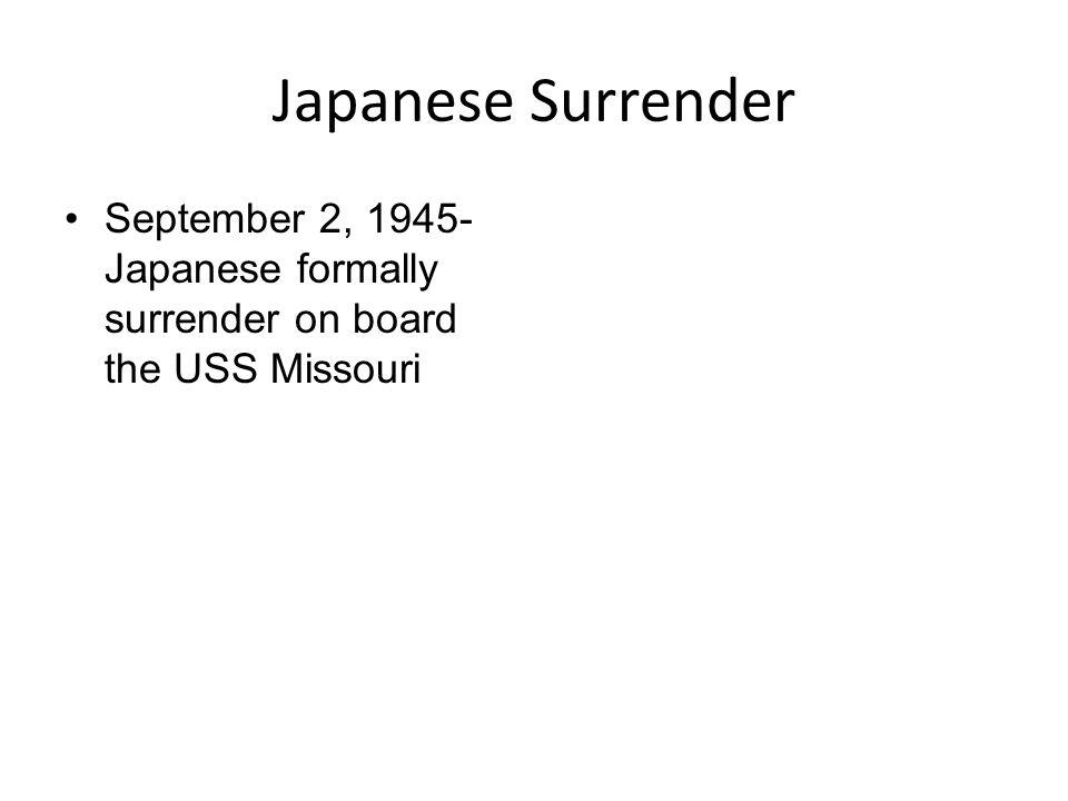 Japanese Surrender September 2, 1945-Japanese formally surrender on board the USS Missouri