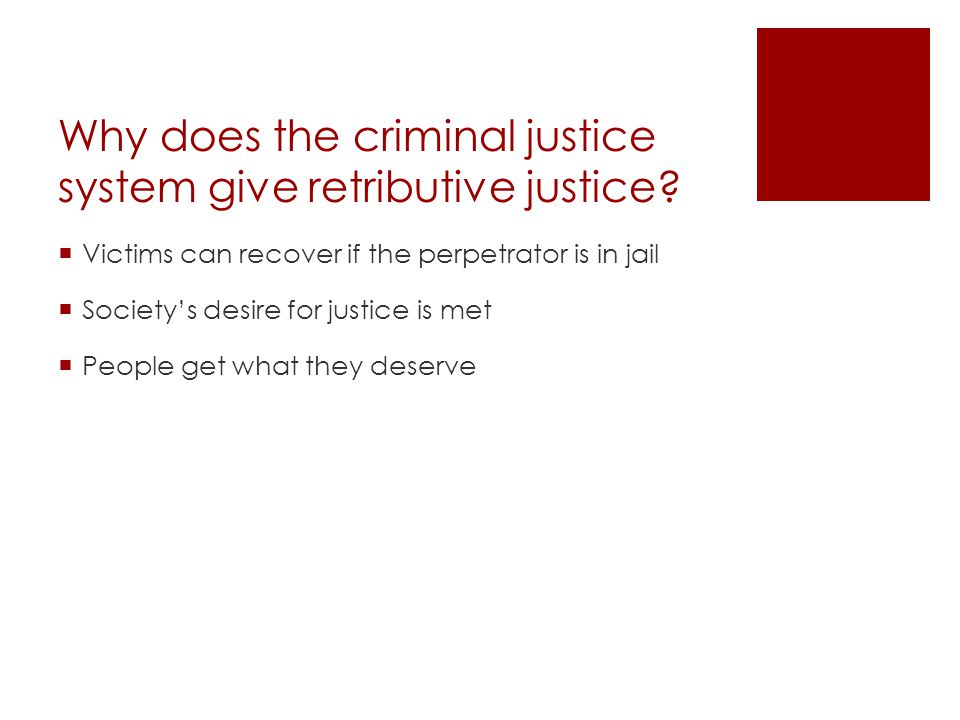 Why does the criminal justice system give retributive justice
