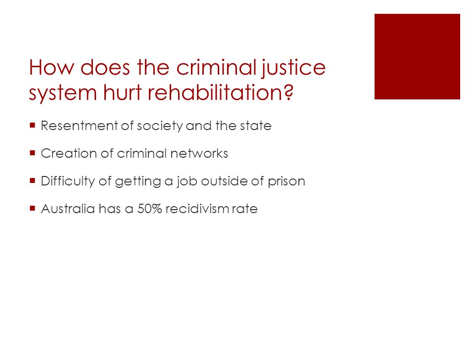 How does the criminal justice system hurt rehabilitation
