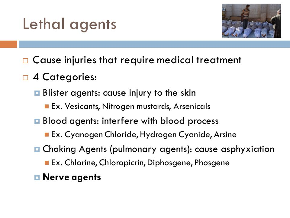 Lethal agents Cause injuries that require medical treatment