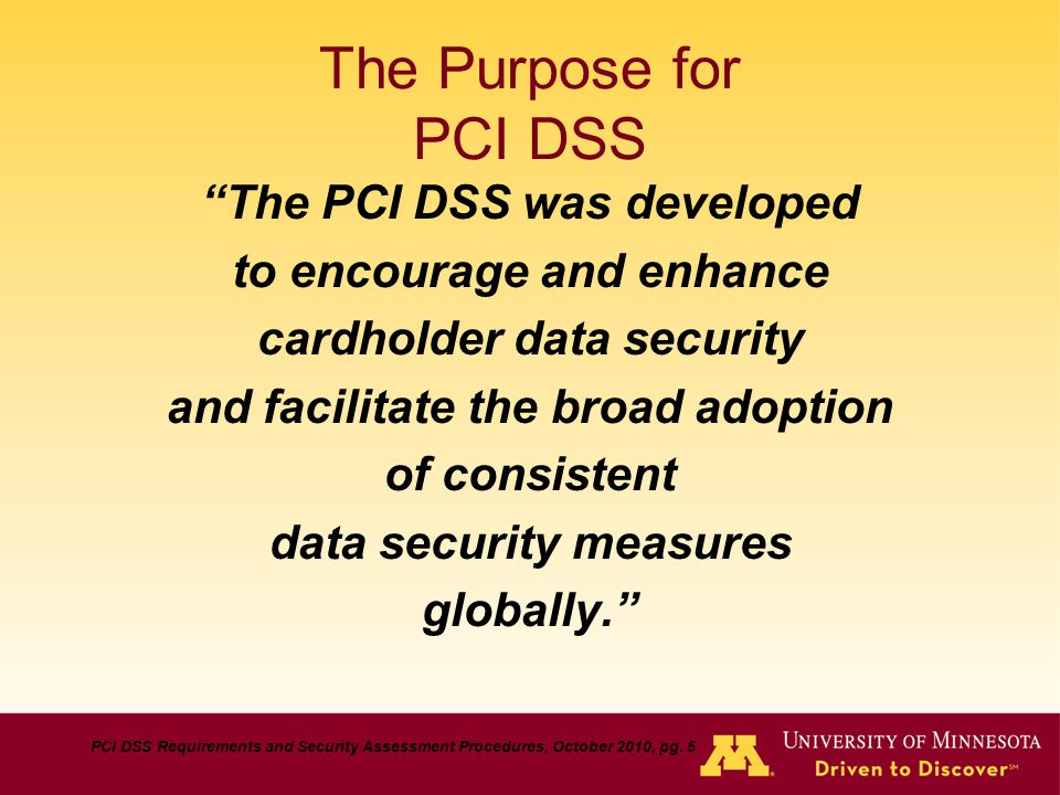 The Purpose for PCI DSS The PCI DSS was developed