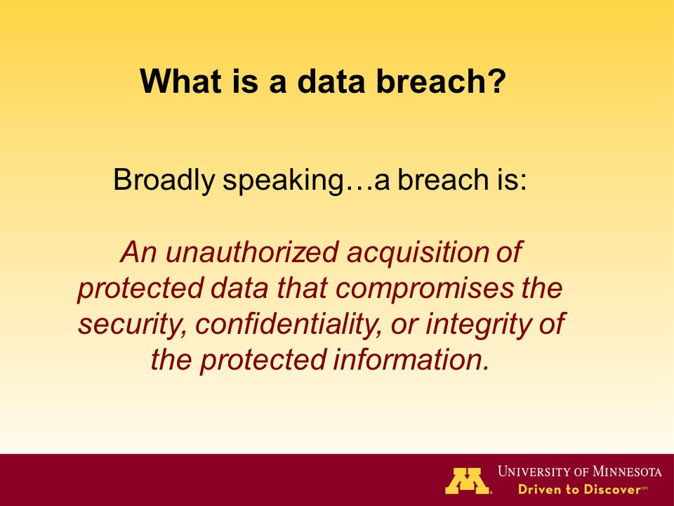 Broadly speaking…a breach is: