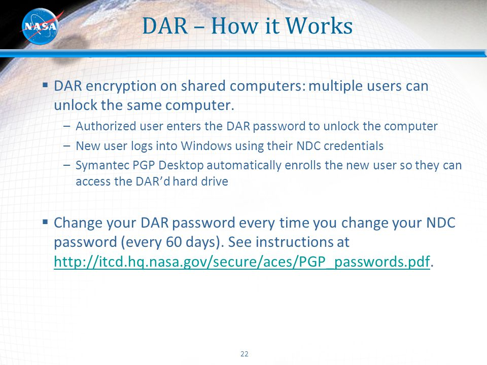 DAR – How it Works DAR encryption on shared computers: multiple users can unlock the same computer.