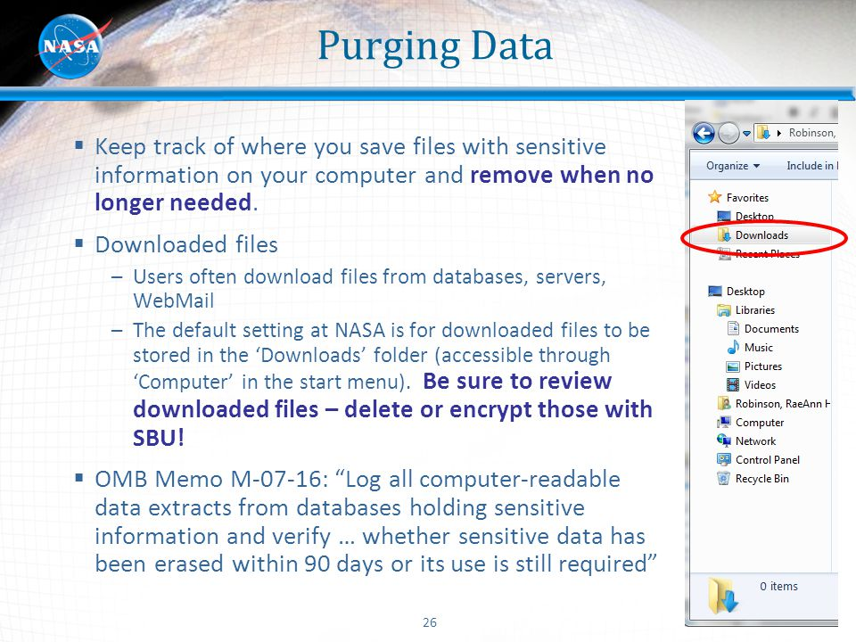 Purging Data Keep track of where you save files with sensitive information on your computer and remove when no longer needed.