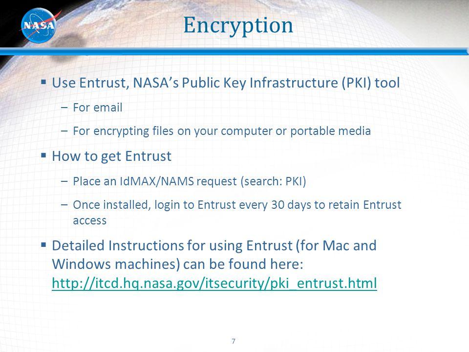 Encryption Use Entrust, NASA's Public Key Infrastructure (PKI) tool