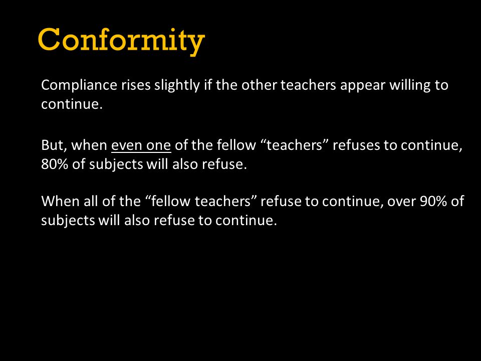 Conformity Compliance rises slightly if the other teachers appear willing to continue.