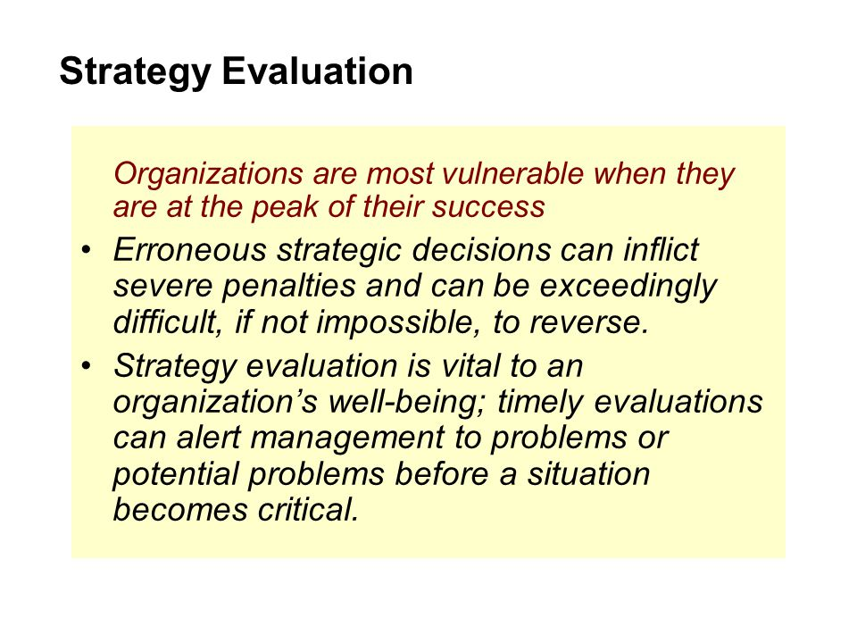 Strategy Evaluation Organizations are most vulnerable when they are at the peak of their success.